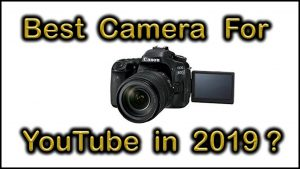 Best Camera for YouTube 2019. Making YouTube Videos. - YouTube
