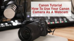 Canon Tutorial - Use Your Canon Camera As A Webcam With This Free Beta  Software - YouTube