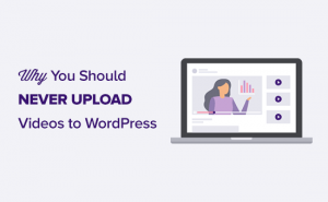 Why You Should Never Upload a Video to WordPress