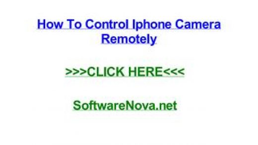 How to control iphone camera remotely by jessicajuqe - issuu