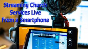 Streaming Church Services Live from a Phone Made Simple