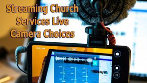 The 4 Best Camera Styles for Streaming Church Services Live in 2021