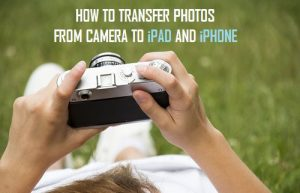 How to Transfer Photos from Camera to iPhone or iPad