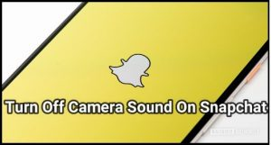 How To Turn Off Camera Sound On Snapchat - 99Media Sector