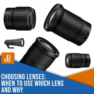 Choosing Lenses: When to Use Which Lens and Why