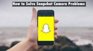 How to Fix Snapchat Camera Problems in Few Easy Steps